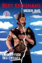 Bert Kruismans: La Bertitude Des Choses / Vaderland