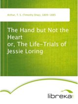 The Hand but Not the Heart or, The Life-Trials of Jessie Loring