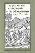 The Praier and Complaynte of the Ploweman Unto Christe