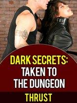 Dark Secrets: Taken To The Dungeon (BDSM Domination, Extreme Sex Slave, Taboo Erotica)