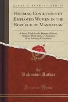 Housing Conditions of Employed Women in the Borough of Manhattan: A Study Made by the Bureau of Social Hygiene with the Co-Operation of an Advisory Co