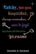 Catchy, feel-good, keepsakes, always-remember, never-to-forget, say-them-all-the-time phrases