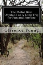 The Motor Boys Overland or a Long Trip for Fun and Fortune