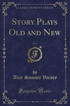 Story Plays Old and New, Vol. 1 (Classic Reprint)