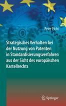 Strategisches Verhalten Bei Der Nutzung Von Patenten in Standardisierungsverfahren Aus Der Sicht Des Europaischen Kartellrechts