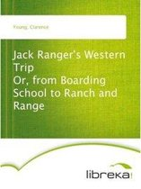 Jack Ranger's Western Trip Or, from Boarding School to Ranch and Range