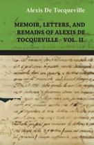 Memoir, Letters, and Remains of Alexis De Tocqueville Vol. II.