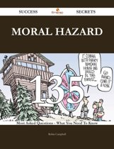Moral Hazard 135 Success Secrets - 135 Most Asked Questions On Moral Hazard - What You Need To Know