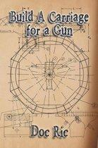 Build A Carriage for a Gun