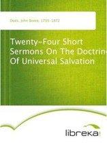 Twenty-Four Short Sermons On The Doctrine Of Universal Salvation