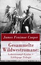 Gesammelte Wildwestromane: Lederstrumpf-Zyklus + Littlepage-Trilogie (Vollständige deutsche Ausgaben)
