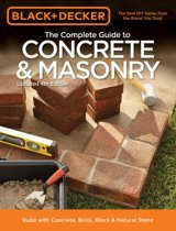 Black & Decker the Complete Guide to Concrete & Masonry, 4th Edition: Build with Concrete, Brick, Block & Natural Stone