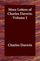 More Letters of Charles Darwin. Volume 1