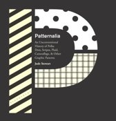Patternalia: An Unconventional History of Polka Dots, Stripes, Plaid, Camouflage, & Other Graphic Patterns