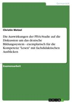 Die Auswirkungen der PISA-Studie auf die Diskussion um das deutsche Bildungssystem - exemplarisch für die Kompetenz 'Lesen' mit fachdidaktischen Ausblicken