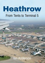 Heathrow From Tents to Terminal Five