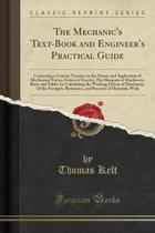 The Mechanic's Text-Book and Engineer's Practical Guide