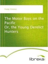 The Motor Boys on the Pacific Or, the Young Derelict Hunters