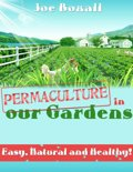 Permaculture In Our Gardens - Easy, Natural and Healthy!