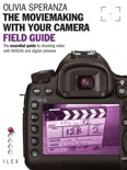 Moviemaking with your Camera Field Guide: The essential guide to shooting video with HDSLRs and digital cameras
