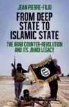 From Deep State to Islamic State: The Arab Counter-Revolution and Its Jihadi Legacy