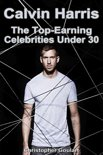 Calvin Harris: The Top Earning Celebrities Under 30