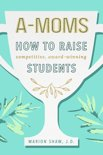 A-Moms: How to Raise Competitive Award-Winning Students