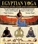 Egyptian Yoga: Postures of the Gods and Goddesses