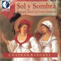 Sol y Sombra -Baroque Music of Latin America / Chatham