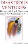 Disastrous Ventures: German and British Enterprises in East New Guinea up to 1914.