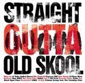 Straight Outta Old Skool