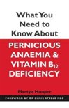 What You Really Need to Know About Vitamin B12 Deficiency and Pernicious Anaemia