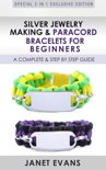 Silver Jewelry Making & Paracord Bracelets For Beginners : A Complete & Step by Step Guide