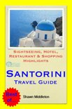 Santorini, Greece Travel Guide - Sightseeing, Hotel, Restaurant & Shopping Highlights (Illustrated)