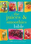- The Juices and Smoothies Bible