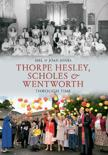Thorpe Hesley, Scholes & Wentworth Through Time