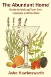 The Abundant Home Guide to Making Your Own Liqueurs and Cordials