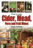 How to Make Cider, Mead, Perry and Fruit Wines - Craig Hughes