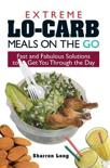 Extreme Lo-Carb Meals To Go: Fast And Fabulous Solutions To Get You Through The Day