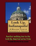 Look Up, Indianapolis! A Walking Tour of Indianapolis, Indiana