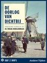 De Oorlog Van Dichtbij - Onbekende Verhalen Uit De Tweede Wereldoorlog
