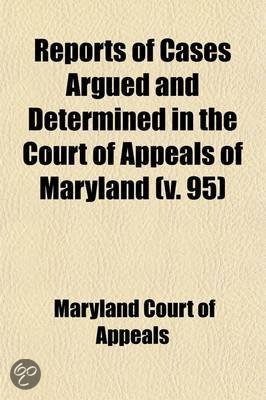 Reports of Cases Argued and Determined in the Court of Appeals of Maryland (Volume 95)