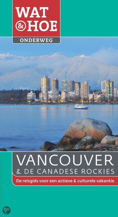 Wat & Hoe Onderweg Vancouver & De Canadese rockies