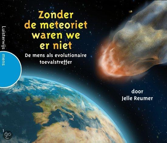Zonder de meteoriet waren we er niet / druk ND