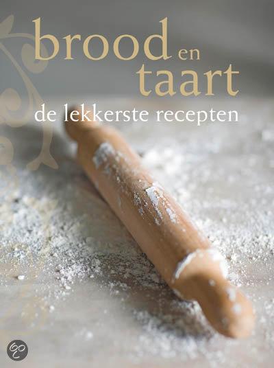Brood En Taart, De Lekkerste Recepten