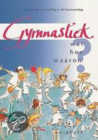 Gymnastiek Wat, Hoe, Waarom