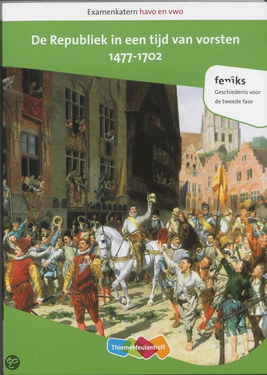 Examenkatern havo en vwo / De Republiek in een tijd van vorsten, 1477-1702
