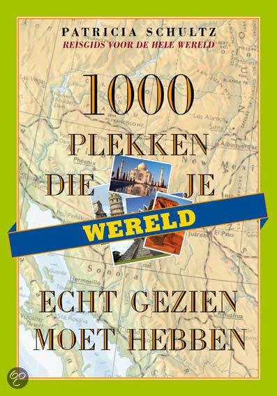 Wereld / 1000 plekken die je echt gezien moet hebben
