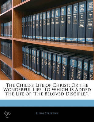 The Child's Life of Christ; Or the Wonderful Life