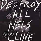 Destroy All Nels Cline